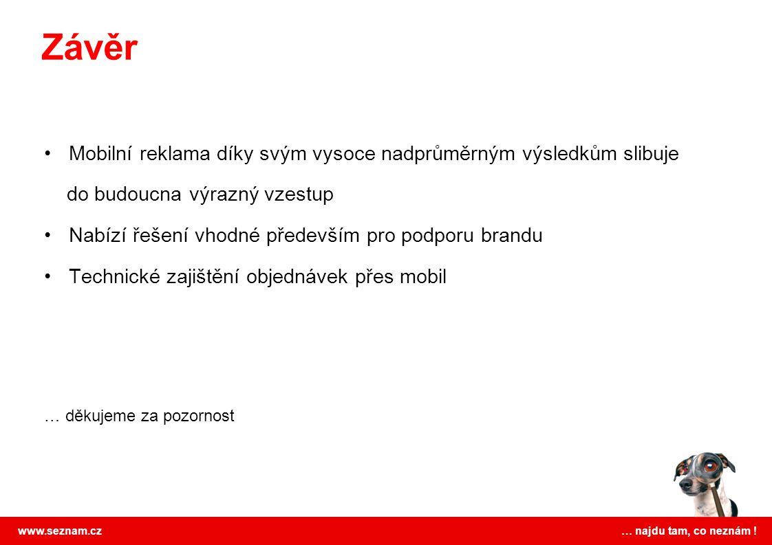 www.seznam.cz … najdu tam, co neznám ! Mobilní reklama díky svým vysoce nadprůměrným výsledkům slibuje do budoucna výrazný vzestup Nabízí řešení vhodn