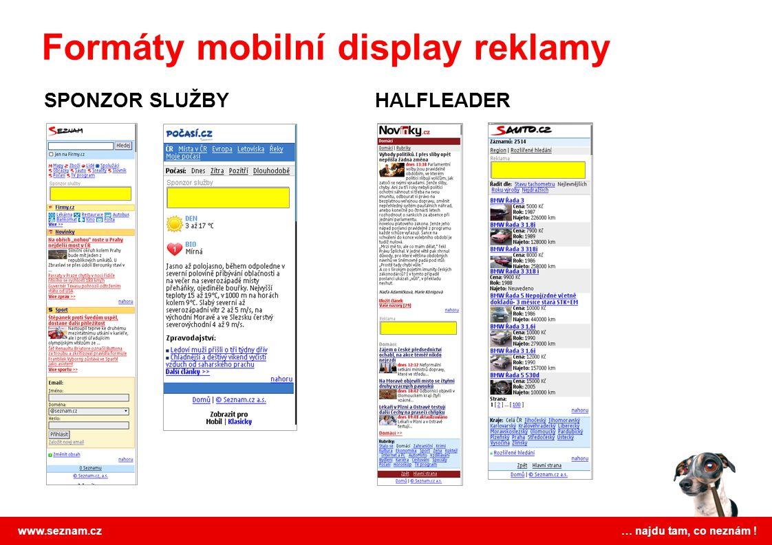 www.seznam.cz … najdu tam, co neznám ! SPONZOR SLUŽBYHALFLEADER Formáty mobilní display reklamy