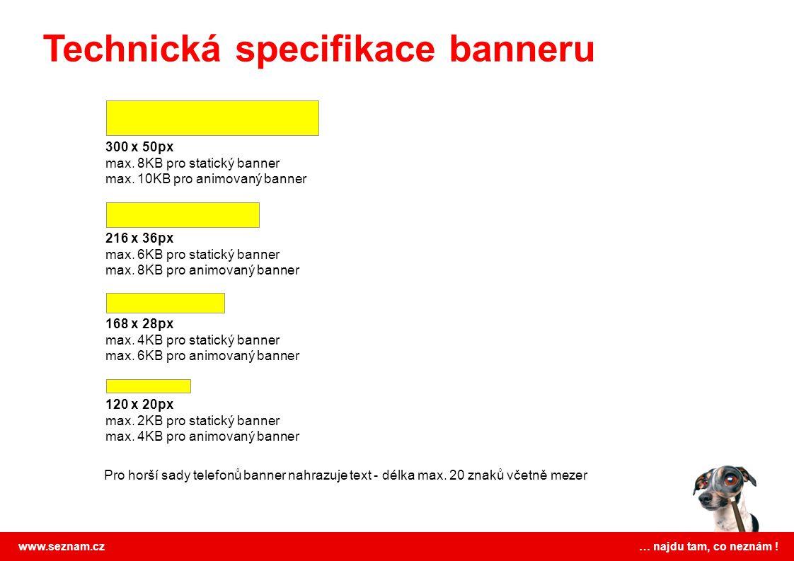 www.seznam.cz … najdu tam, co neznám ! 300 x 50px max. 8KB pro statický banner max. 10KB pro animovaný banner 168 x 28px max. 4KB pro statický banner