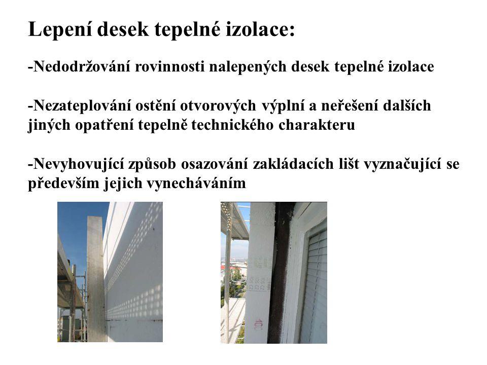 SEZNAM PŘÍLOH Lepení desek tepelné izolace: -Nedodržování rovinnosti nalepených desek tepelné izolace -Nezateplování ostění otvorových výplní a neřeše