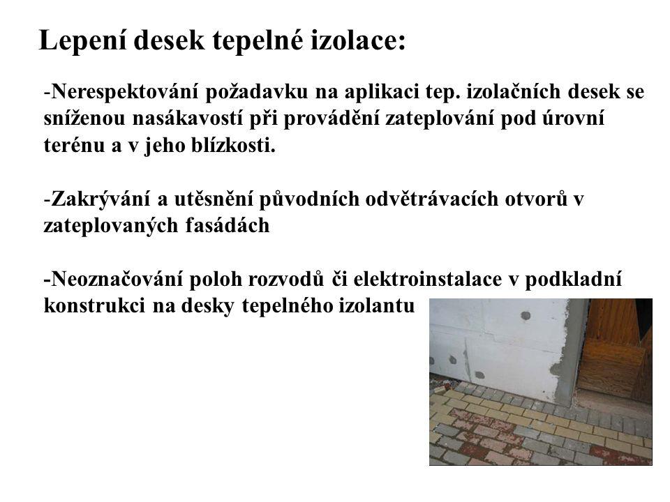 SEZNAM PŘÍLOH Lepení desek tepelné izolace: -Nerespektování požadavku na aplikaci tep. izolačních desek se sníženou nasákavostí při provádění zateplov