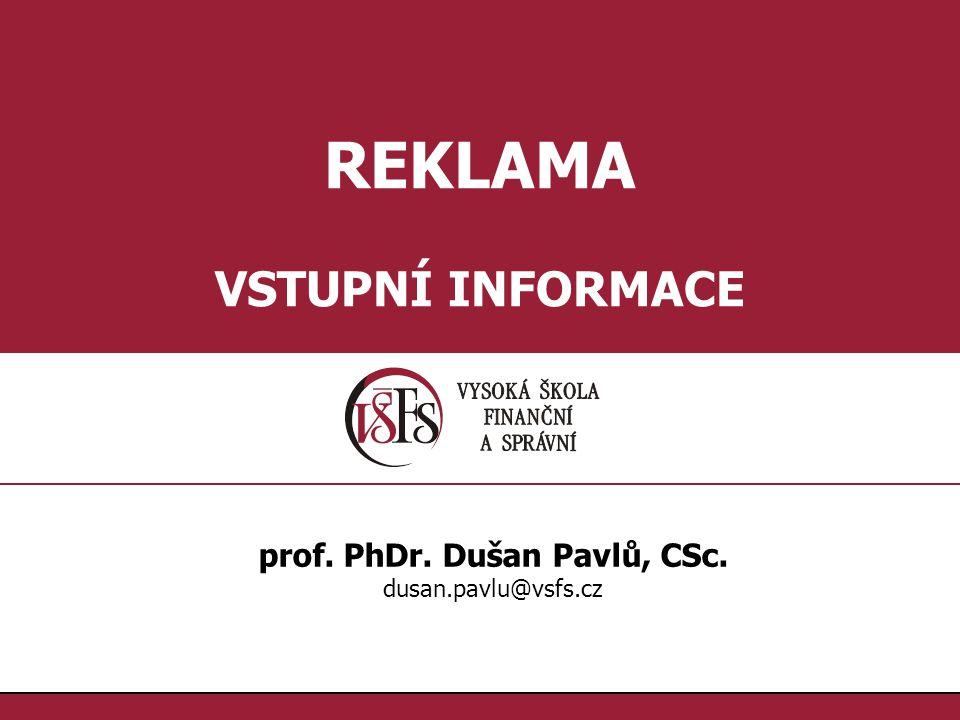 1.1. REKLAMA VSTUPNÍ INFORMACE prof. PhDr. Dušan Pavlů, CSc. dusan.pavlu@vsfs.cz