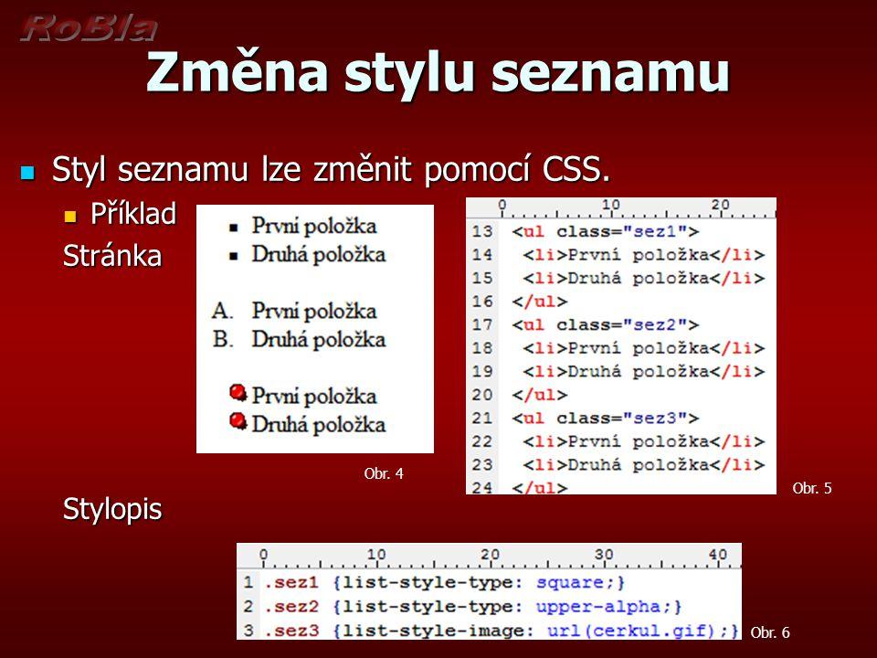 Změna stylu seznamu Styl seznamu lze změnit pomocí CSS. Styl seznamu lze změnit pomocí CSS. Příklad PříkladStránkaStylopis Obr. 5 Obr. 6 Obr. 4