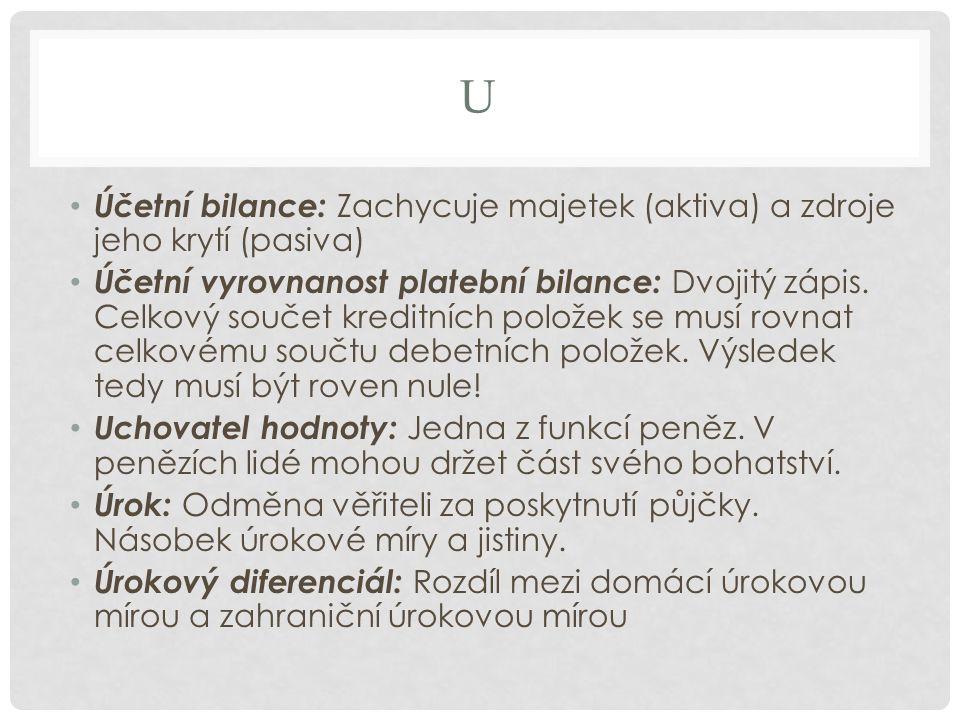 U Účetní bilance: Zachycuje majetek (aktiva) a zdroje jeho krytí (pasiva) Účetní vyrovnanost platební bilance: Dvojitý zápis.