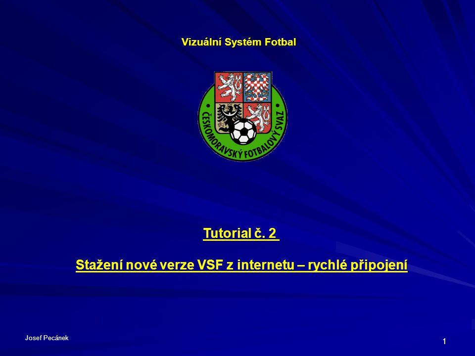 1 Vizuální Systém Fotbal Tutorial č. 2 Stažení nové verze VSF z internetu – rychlé připojení Josef Pecánek