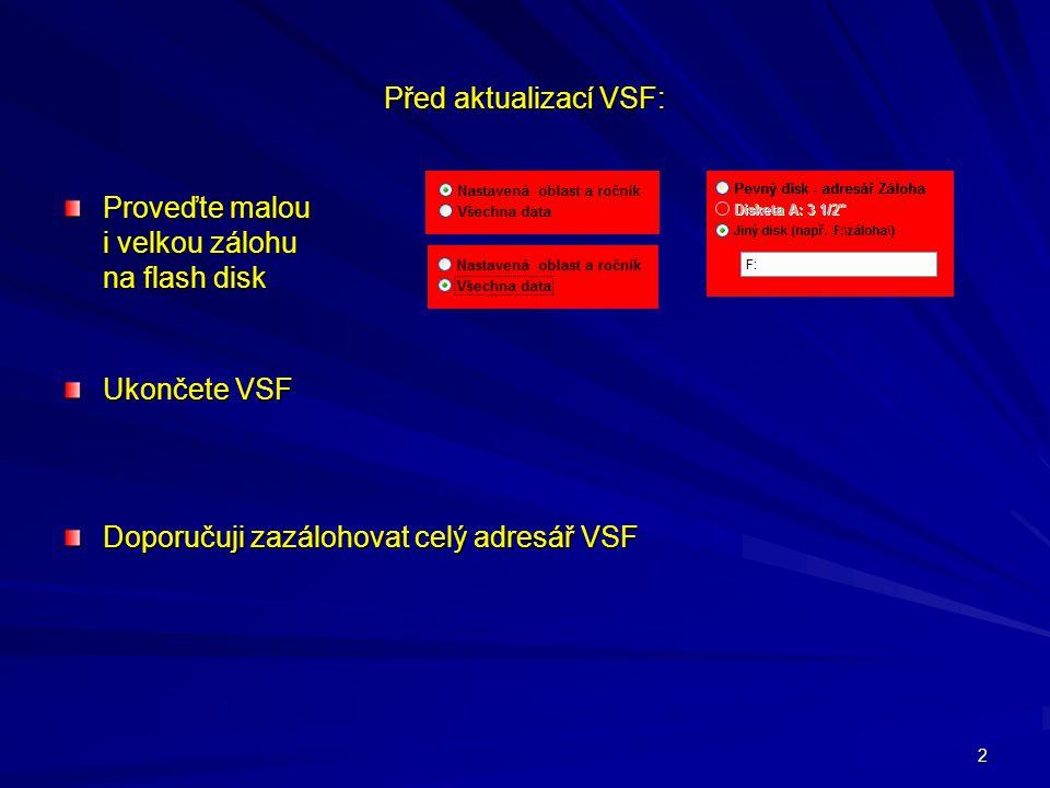 2 Před aktualizací VSF: Proveďte malou i velkou zálohu na flash disk Ukončete VSF Doporučuji zazálohovat celý adresář VSF
