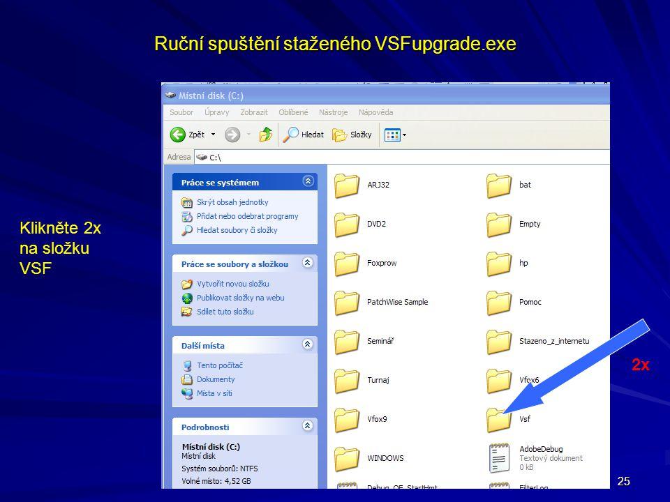 25 Ruční spuštění staženého VSFupgrade.exe Klikněte 2x na složku VSF 2x