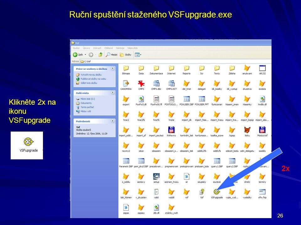 26 Ruční spuštění staženého VSFupgrade.exe Klikněte 2x na ikonu VSFupgrade 2x