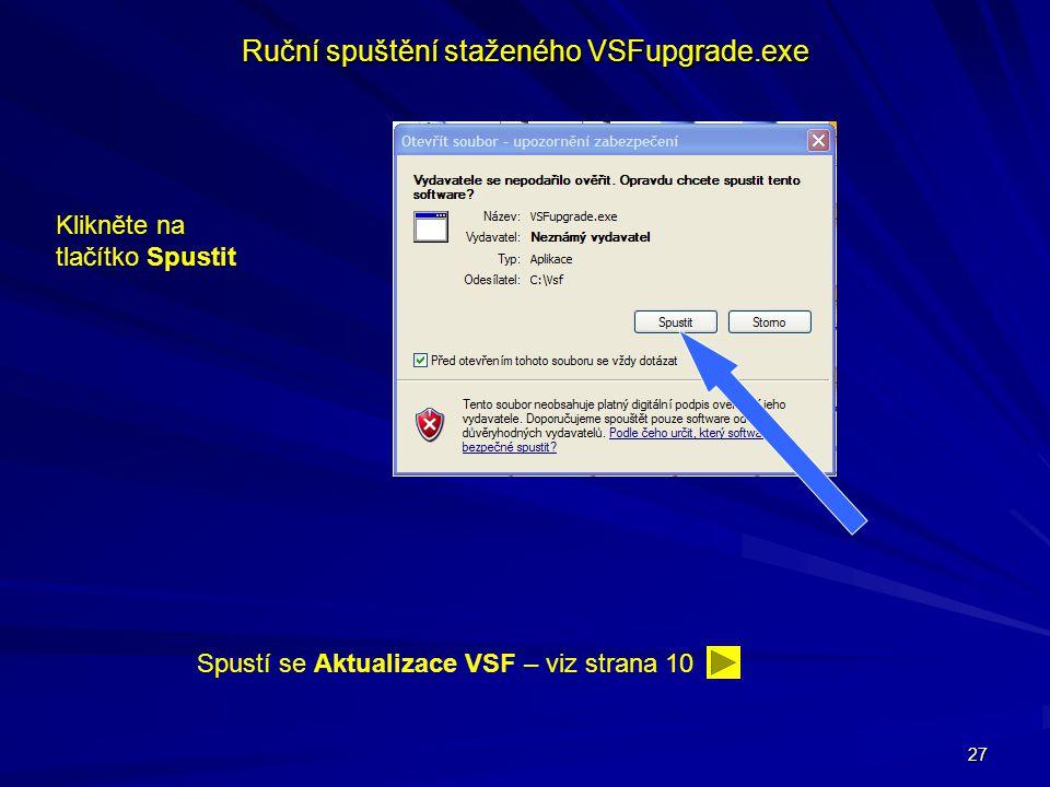 27 Ruční spuštění staženého VSFupgrade.exe Klikněte na tlačítko Spustit Spustí se Aktualizace VSF – viz strana 10