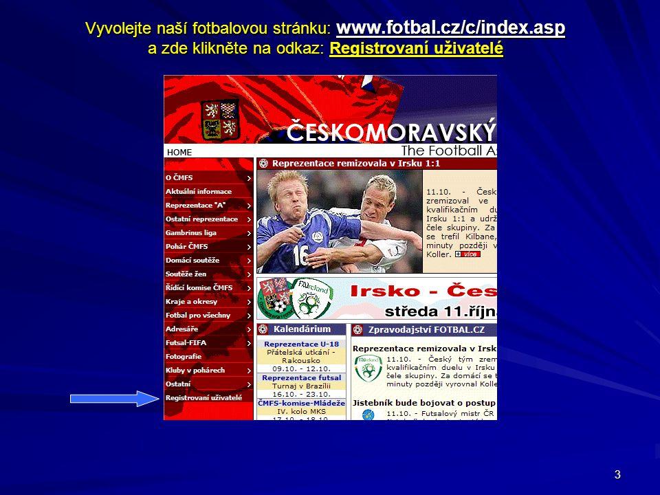 3 Vyvolejte naší fotbalovou stránku: www.fotbal.cz/c/index.asp a zde klikněte na odkaz: Registrovaní uživatelé