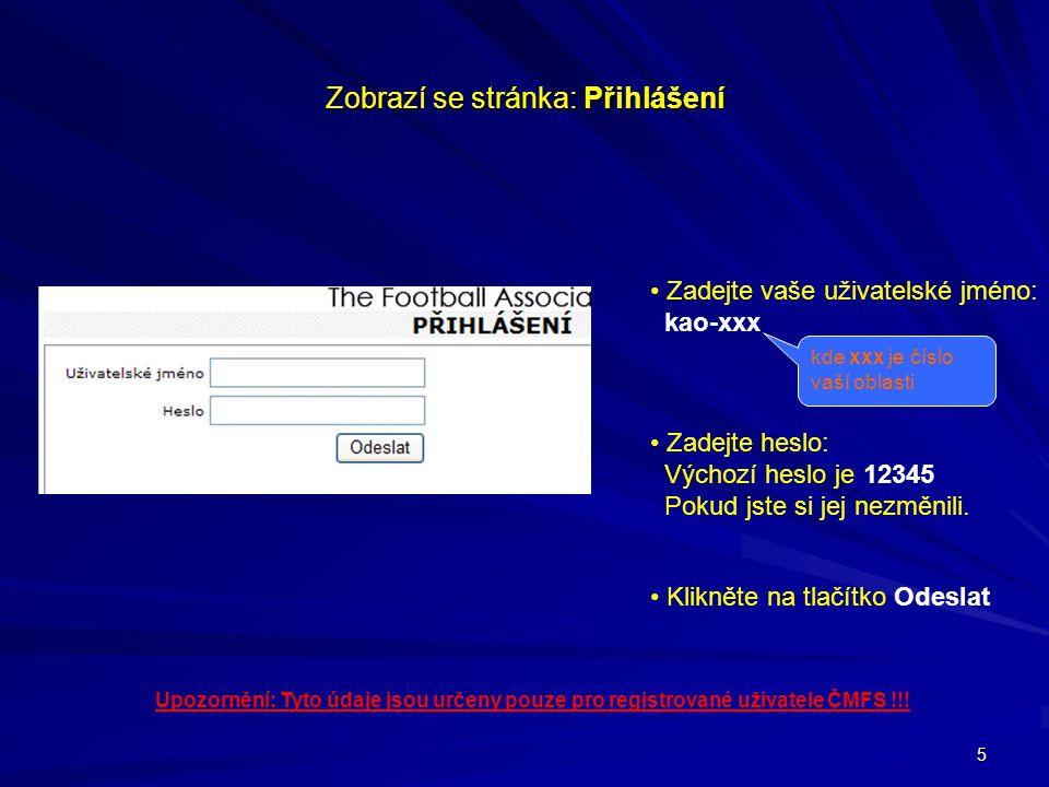 5 Zobrazí se stránka: Přihlášení Zadejte vaše uživatelské jméno: kao-xxx kde xxx je číslo vaší oblasti Zadejte heslo: Výchozí heslo je 12345 Pokud jst