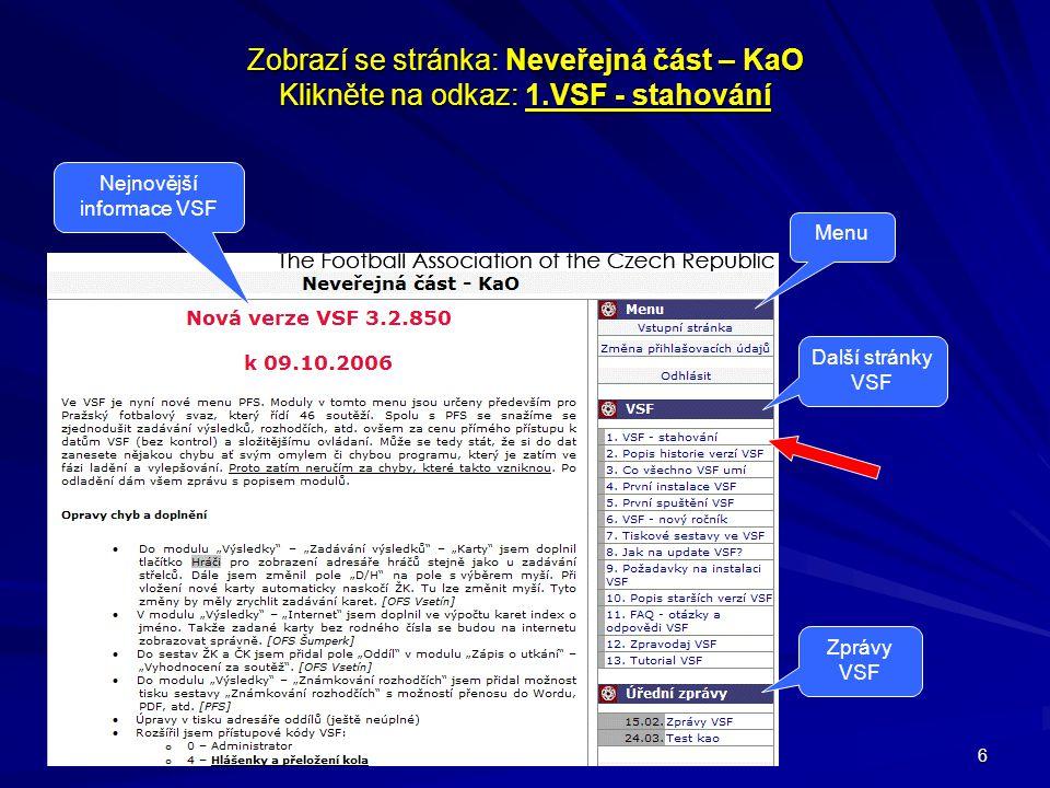6 Zobrazí se stránka: Neveřejná část – KaO Klikněte na odkaz: 1.VSF - stahování Nejnovější informace VSF Menu Další stránky VSF Zprávy VSF