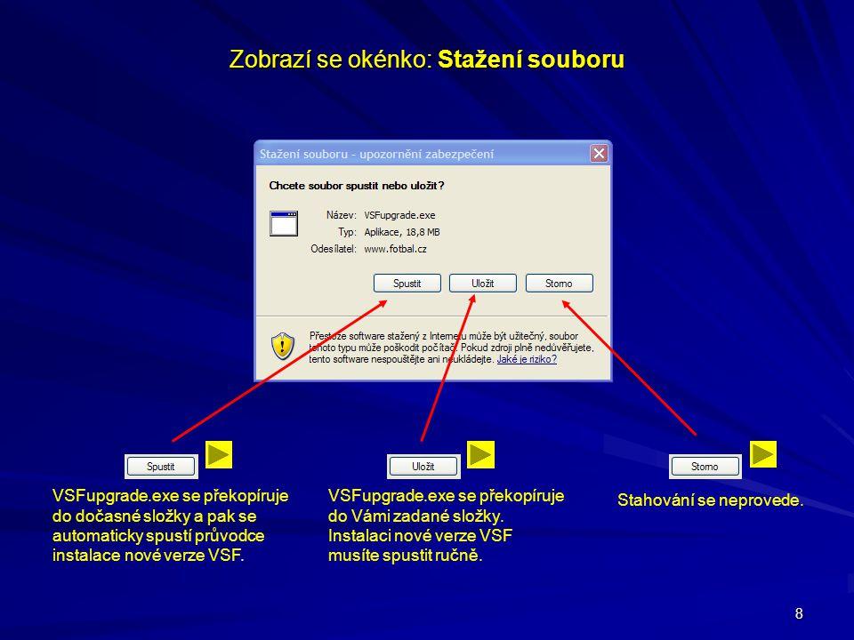 8 Zobrazí se okénko: Stažení souboru VSFupgrade.exe se překopíruje do dočasné složky a pak se automaticky spustí průvodce instalace nové verze VSF. VS