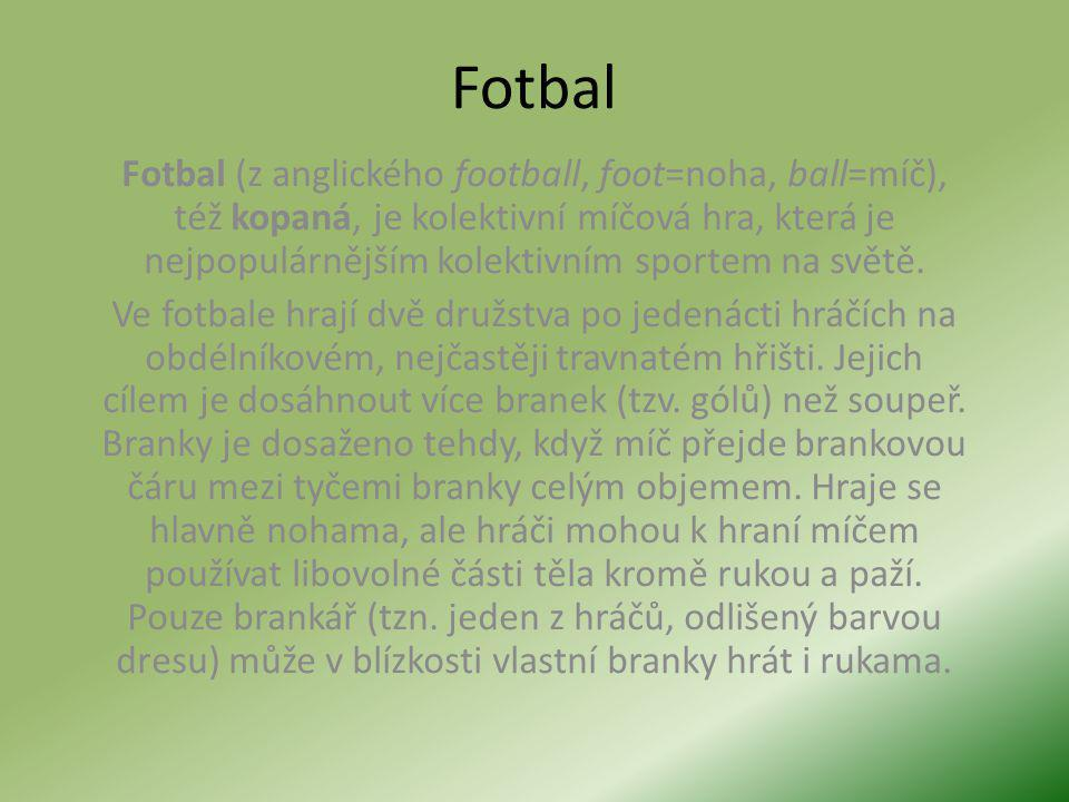 Fotbal Fotbal (z anglického football, foot=noha, ball=míč), též kopaná, je kolektivní míčová hra, která je nejpopulárnějším kolektivním sportem na světě.