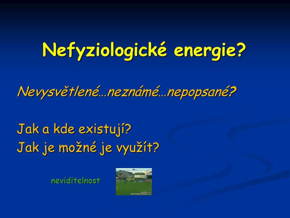 Nefyziologické energie? Nevysvětlené…neznámé…nepopsané? Jak a kde existují? Jak je možné je využít? neviditelnost neviditelnost
