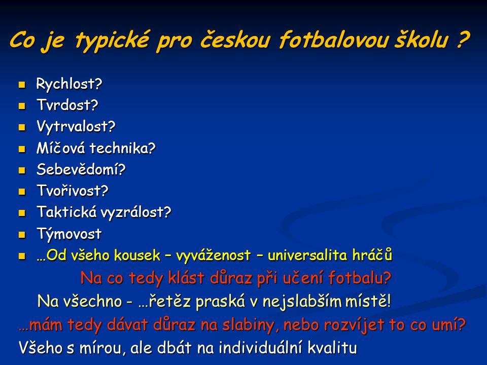 Co je typické pro českou fotbalovou školu ? Rychlost? Rychlost? Tvrdost? Tvrdost? Vytrvalost? Vytrvalost? Míčová technika? Míčová technika? Sebevědomí
