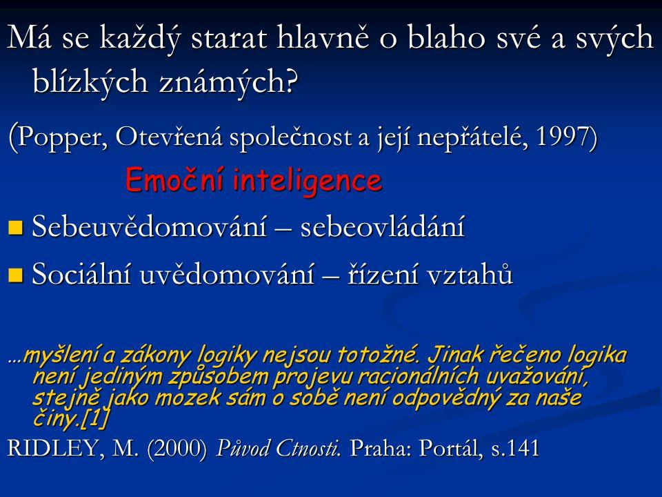 Má se každý starat hlavně o blaho své a svých blízkých známých? ( Popper, Otevřená společnost a její nepřátelé, 1997) Emoční inteligence Emoční inteli