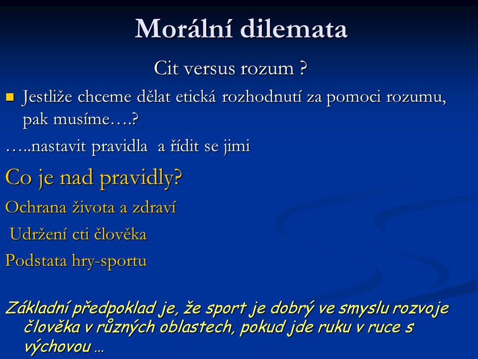 Morální dilemata Cit versus rozum ? Cit versus rozum ? Jestliže chceme dělat etická rozhodnutí za pomoci rozumu, pak musíme….? Jestliže chceme dělat e