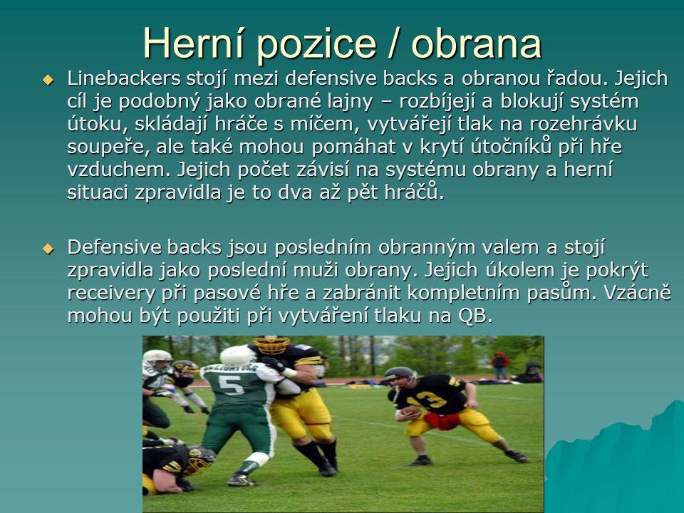 Herní pozice / obrana  Linebackers stojí mezi defensive backs a obranou řadou.