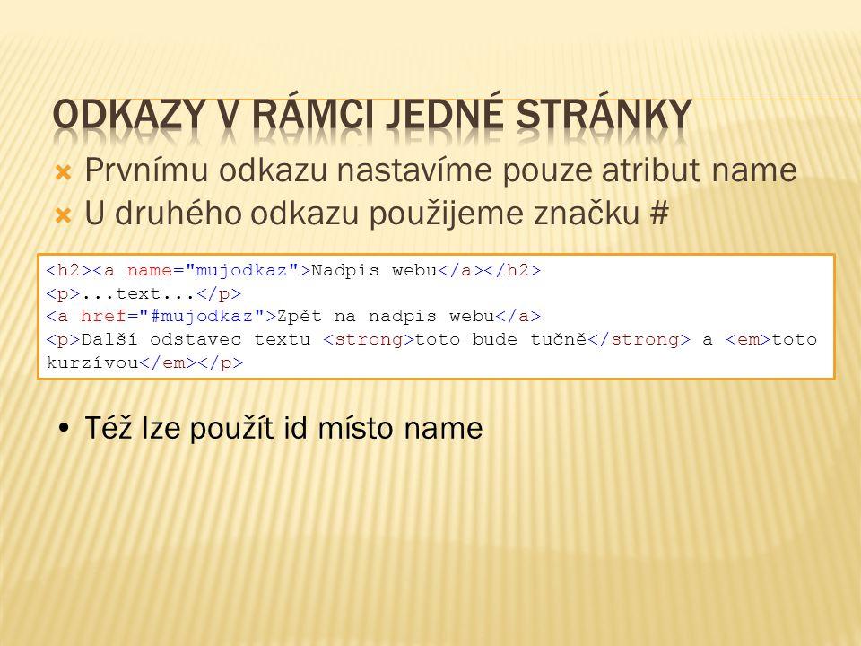  Prvnímu odkazu nastavíme pouze atribut name  U druhého odkazu použijeme značku # Též lze použít id místo name Nadpis webu...text... Zpět na nadpis