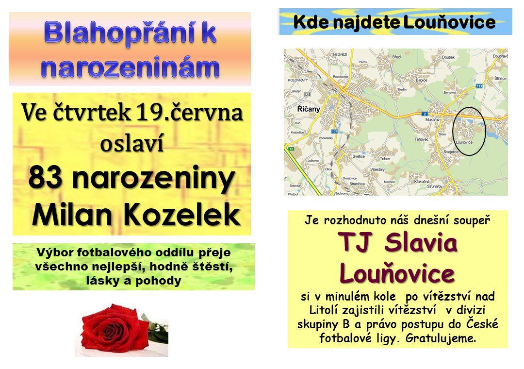 Je rozhodnuto náš dnešní soupeř TJ Slavia Louňovice si v minulém kole po vítězství nad Litolí zajistili vítězství v divizi skupiny B a právo postupu d
