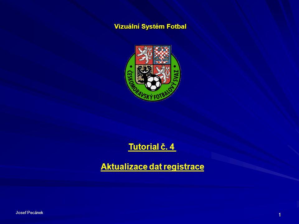 1 Vizuální Systém Fotbal Tutorial č. 4 Aktualizace dat registrace Josef Pecánek