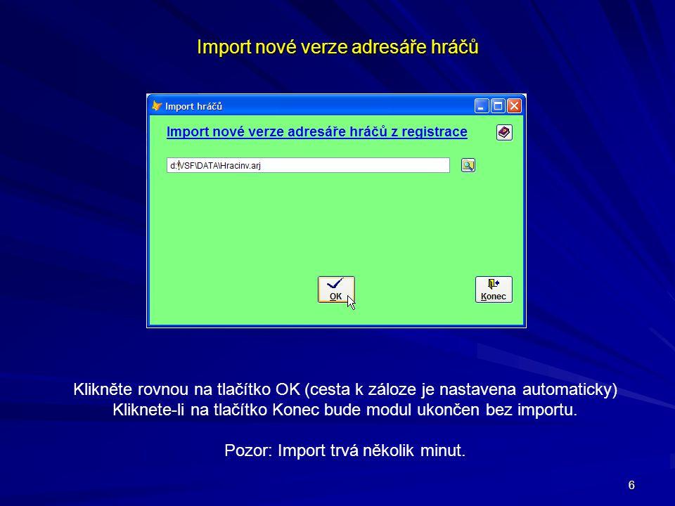 6 Import nové verze adresáře hráčů Klikněte rovnou na tlačítko OK (cesta k záloze je nastavena automaticky) Kliknete-li na tlačítko Konec bude modul ukončen bez importu.
