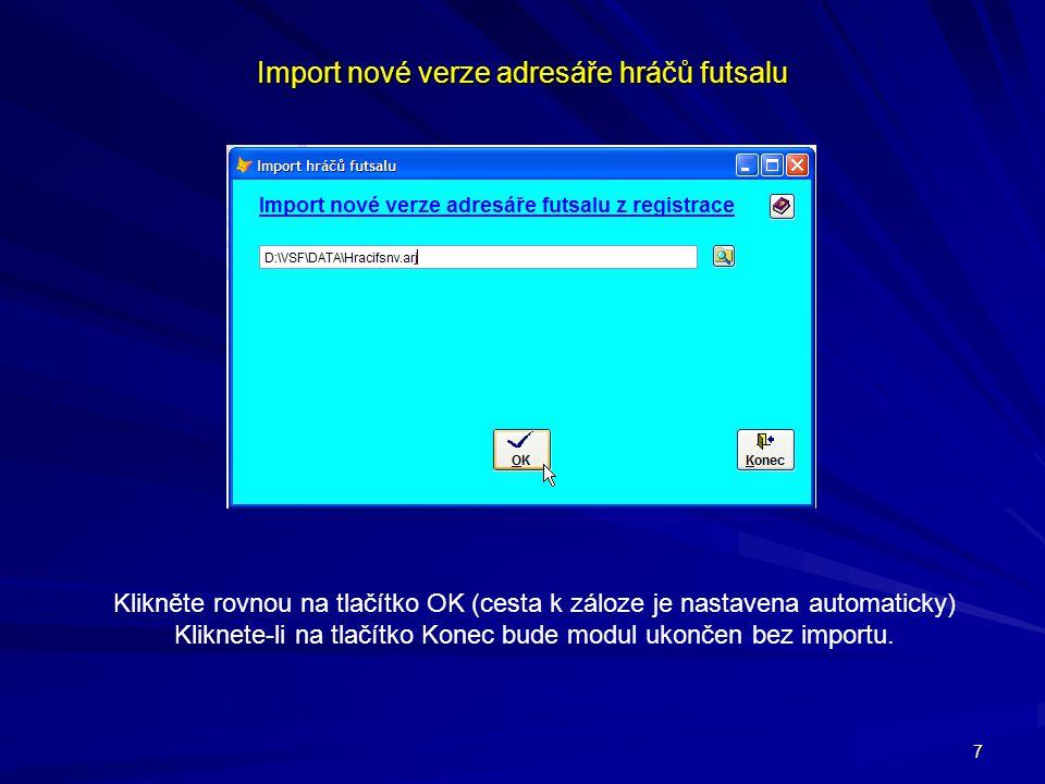 7 Import nové verze adresáře hráčů futsalu Klikněte rovnou na tlačítko OK (cesta k záloze je nastavena automaticky) Kliknete-li na tlačítko Konec bude modul ukončen bez importu.