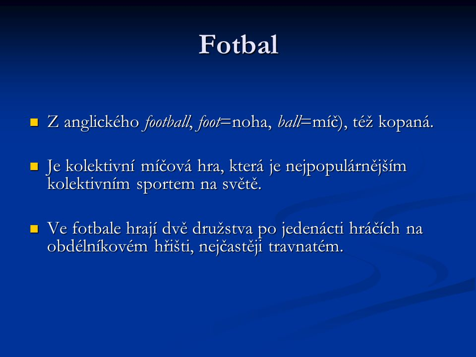 Fotbal Z anglického football, foot=noha, ball=míč), též kopaná.