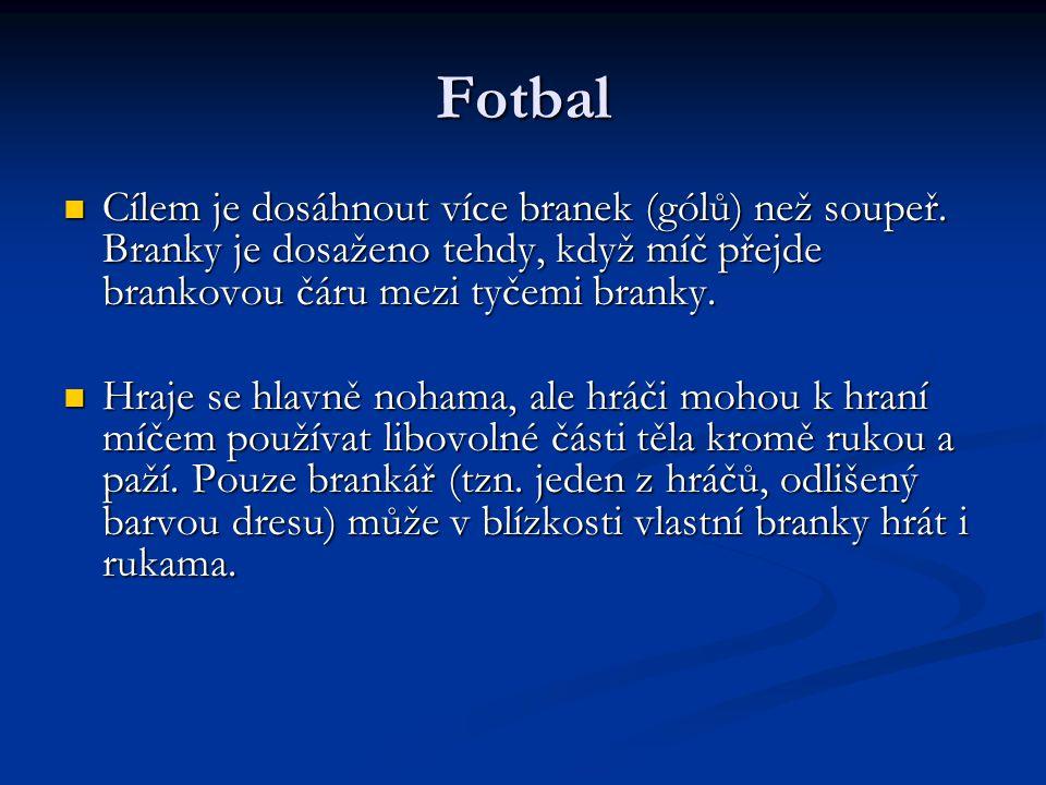 Fotbal Cílem je dosáhnout více branek (gólů) než soupeř.