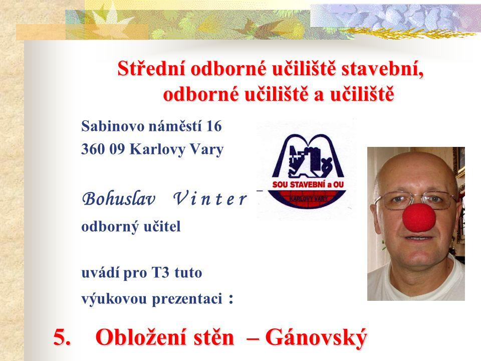 Střední odborné učiliště stavební, odborné učiliště a učiliště Sabinovo náměstí 16 360 09 Karlovy Vary Bohuslav V i n t e r odborný učitel uvádí pro T3 tuto výukovou prezentaci : 5.