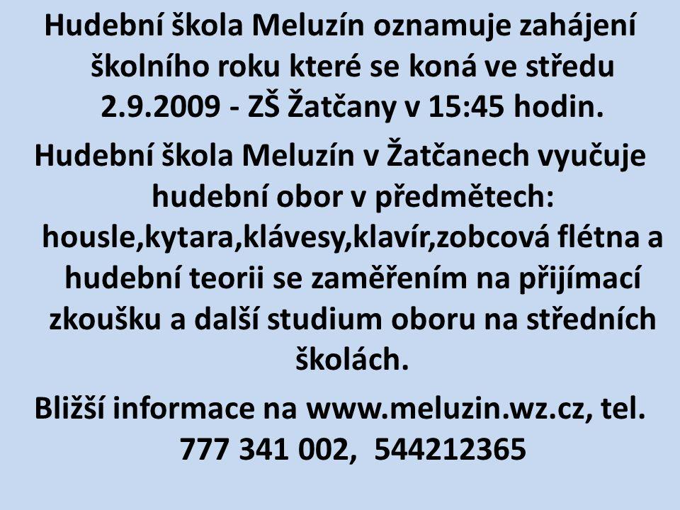 Hudební škola Meluzín oznamuje zahájení školního roku které se koná ve středu 2.9.2009 - ZŠ Žatčany v 15:45 hodin.