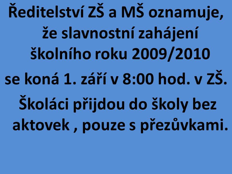 Ředitelství ZŠ a MŠ oznamuje, že slavnostní zahájení školního roku 2009/2010 se koná 1.