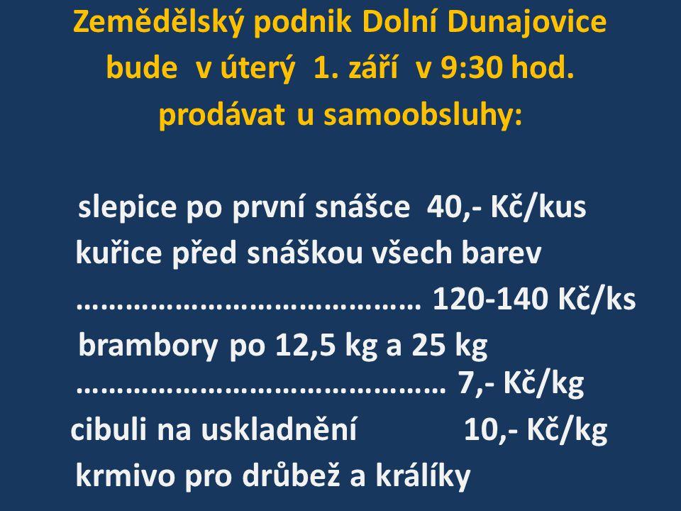 Zemědělský podnik Dolní Dunajovice bude v úterý 1.
