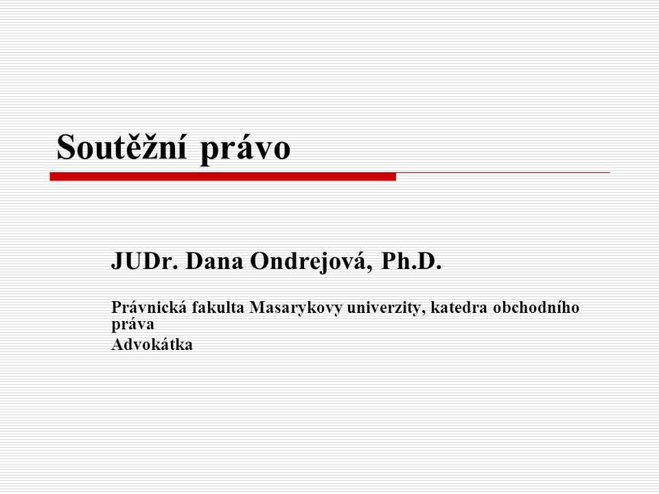 Soutěžní právo JUDr. Dana Ondrejová, Ph.D. Právnická fakulta Masarykovy univerzity, katedra obchodního práva Advokátka