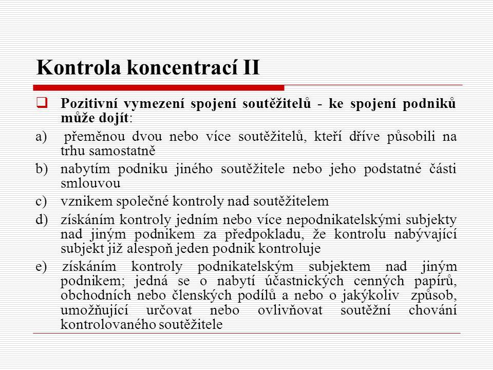 Kontrola koncentrací II  Pozitivní vymezení spojení soutěžitelů - ke spojení podniků může dojít: a) přeměnou dvou nebo více soutěžitelů, kteří dříve