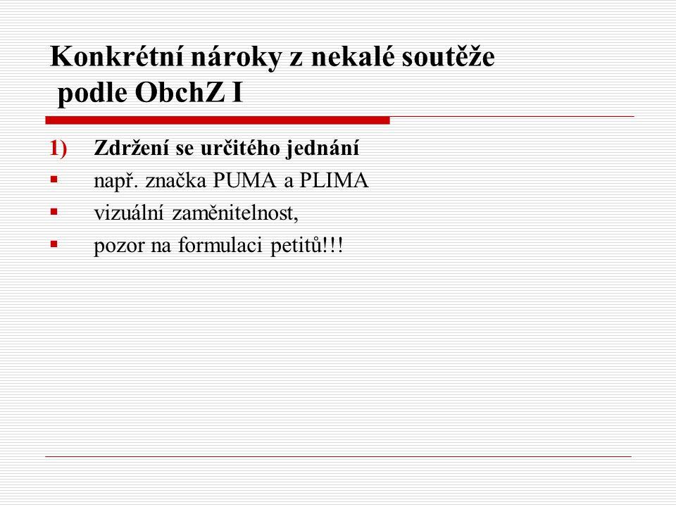 Konkrétní nároky z nekalé soutěže podle ObchZ I 1)Zdržení se určitého jednání  např. značka PUMA a PLIMA  vizuální zaměnitelnost,  pozor na formula