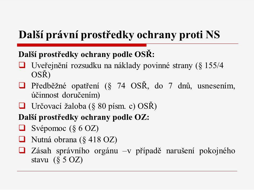 Další právní prostředky ochrany proti NS Další prostředky ochrany podle OSŘ:  Uveřejnění rozsudku na náklady povinné strany (§ 155/4 OSŘ)  Předběžné