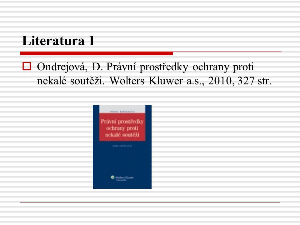 Literatura I  Ondrejová, D. Právní prostředky ochrany proti nekalé soutěži. Wolters Kluwer a.s., 2010, 327 str.