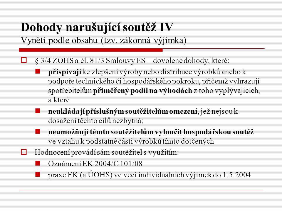 Dohody narušující soutěž IV Vynětí podle obsahu (tzv. zákonná výjimka)  § 3/4 ZOHS a čl. 81/3 Smlouvy ES – dovolené dohody, které: přispívají ke zlep