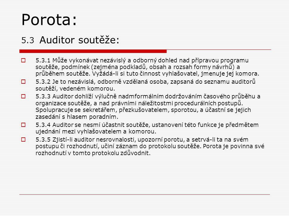 Porota: 5.3 Auditor soutěže:  5.3.1 Může vykonávat nezávislý a odborný dohled nad přípravou programu soutěže, podmínek (zejména podkladů, obsah a rozsah formy návrhů) a průběhem soutěže.