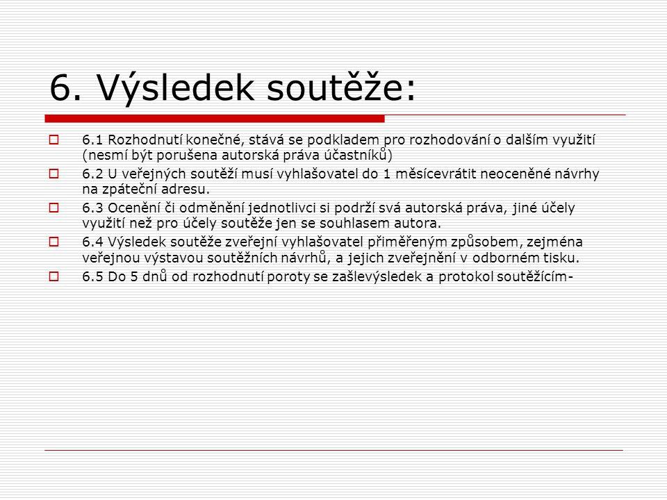 6. Výsledek soutěže:  6.1 Rozhodnutí konečné, stává se podkladem pro rozhodování o dalším využití (nesmí být porušena autorská práva účastníků)  6.2