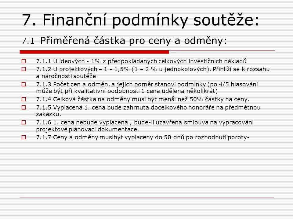 7. Finanční podmínky soutěže: 7.1 Přiměřená částka pro ceny a odměny:  7.1.1 U ideových - 1% z předpokládaných celkových investičních nákladů  7.1.2