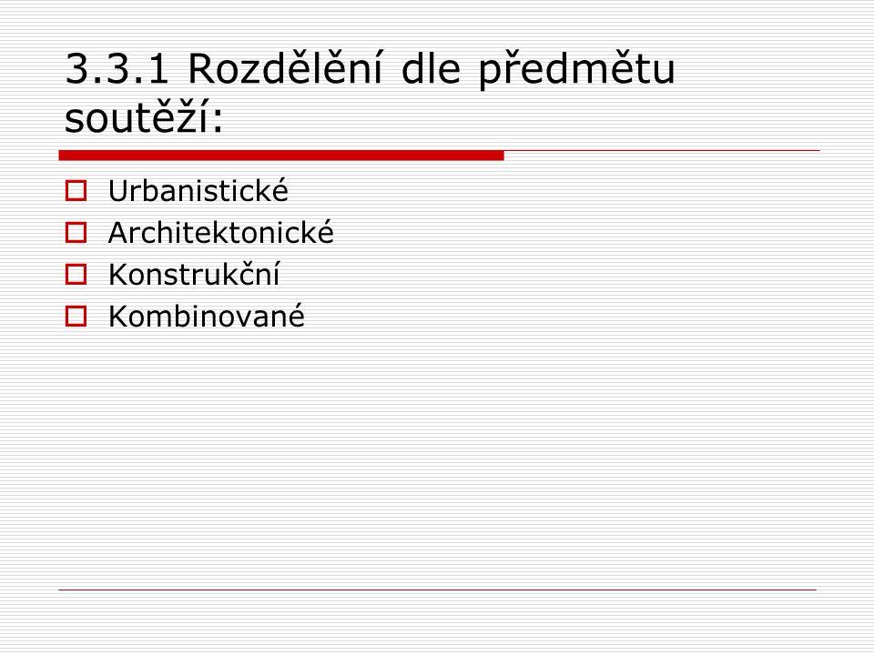 3.3.1 Rozdělění dle předmětu soutěží:  Urbanistické  Architektonické  Konstrukční  Kombinované