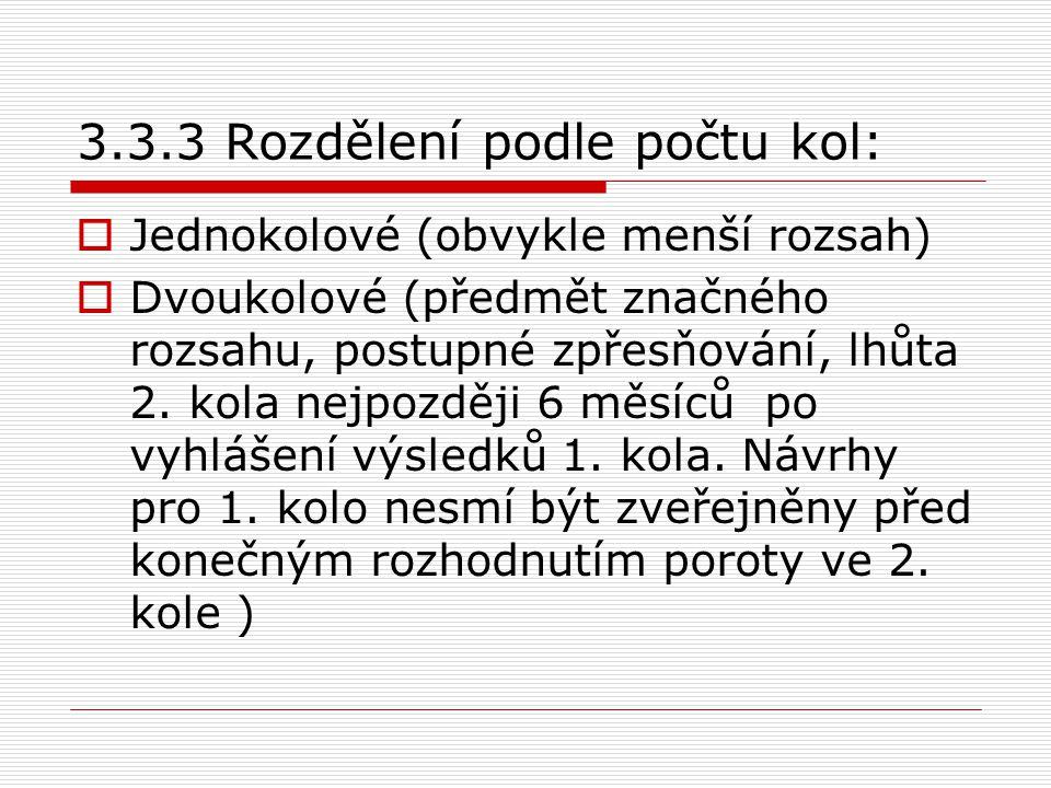3.3.3 Rozdělení podle počtu kol:  Jednokolové (obvykle menší rozsah)  Dvoukolové (předmět značného rozsahu, postupné zpřesňování, lhůta 2.