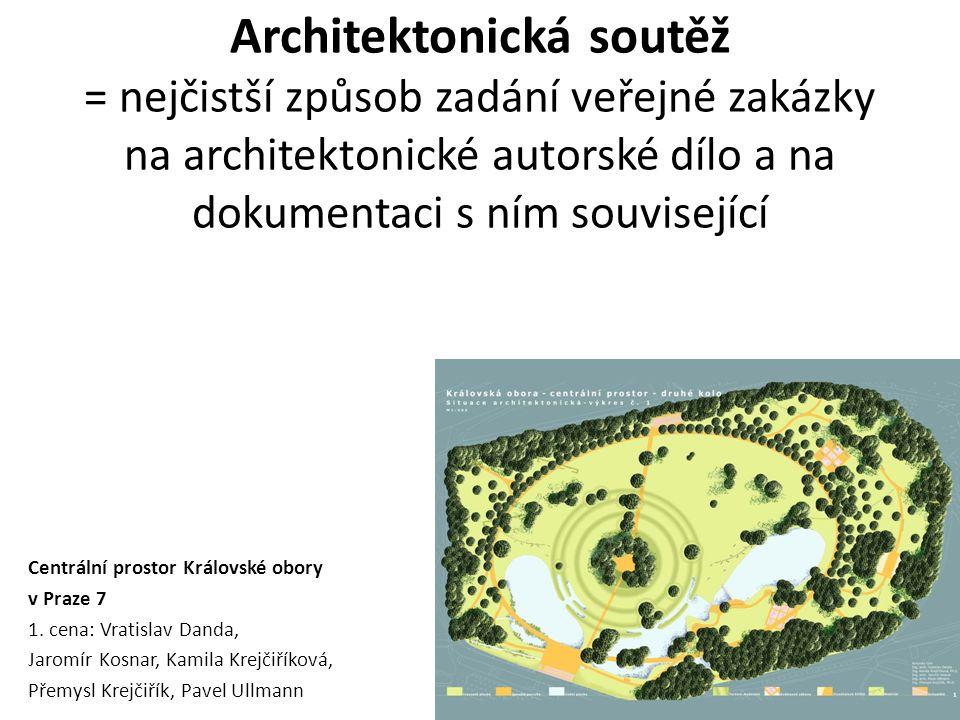 Architektonická soutěž = nejčistší způsob zadání veřejné zakázky na architektonické autorské dílo a na dokumentaci s ním související Centrální prostor