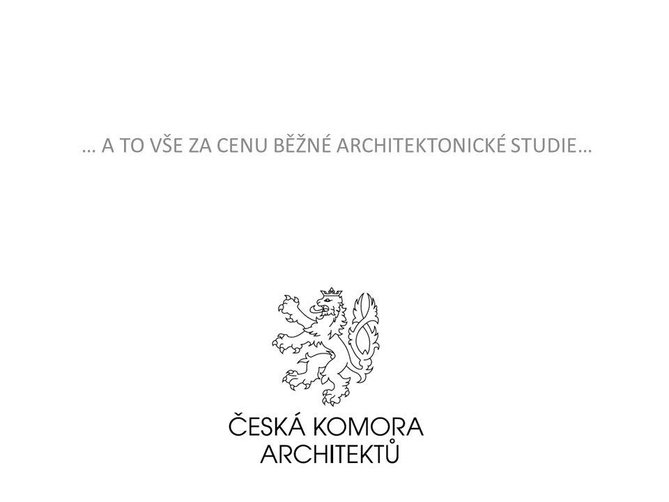 … A TO VŠE ZA CENU BĚŽNÉ ARCHITEKTONICKÉ STUDIE…