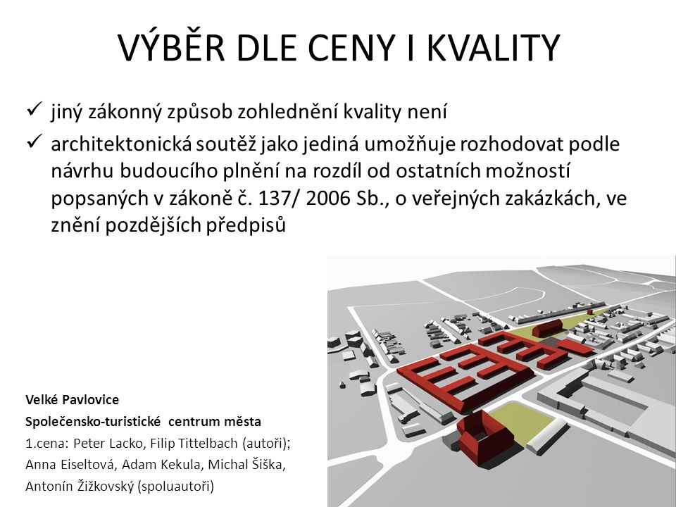 VÝBĚR DLE CENY I KVALITY jiný zákonný způsob zohlednění kvality není architektonická soutěž jako jediná umožňuje rozhodovat podle návrhu budoucího pln