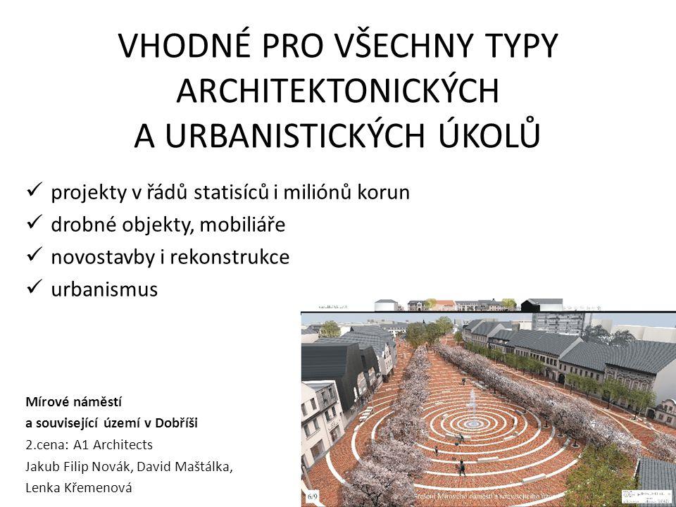 VHODNÉ PRO VŠECHNY TYPY ARCHITEKTONICKÝCH A URBANISTICKÝCH ÚKOLŮ projekty v řádů statisíců i miliónů korun drobné objekty, mobiliáře novostavby i reko