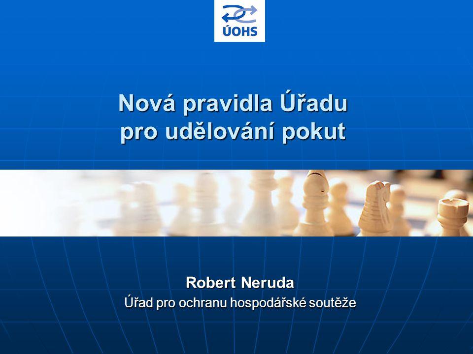 Nová pravidla Úřadu pro udělování pokut Robert Neruda Úřad pro ochranu hospodářské soutěže